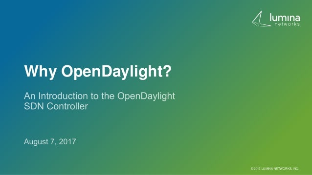 Why OpenDaylight? © 2017 LUMINA NETWORKS, INC.