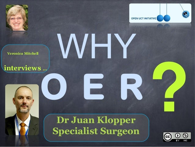 O E R WHY Dr Juan Klopper Specialist Surgeon ? Veronica Mitchell interviews …