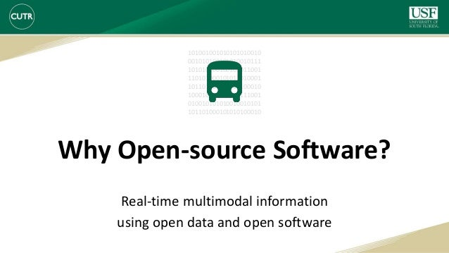 Why Open-source Software? Real-time multimodal information using open data and open software 101001001010101010010 0010101...