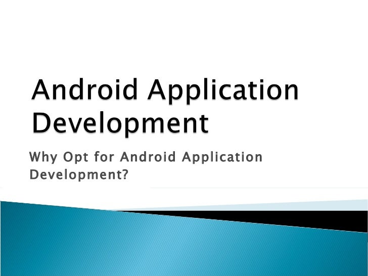 Why Opt for Android Application Development?