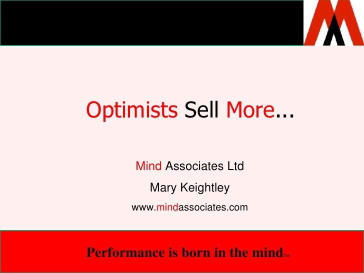 Optimists Sell More...<br />MindAssociates Ltd<br />Mary Keightley<br />www.mindassociates.com<br />Performance is born in...