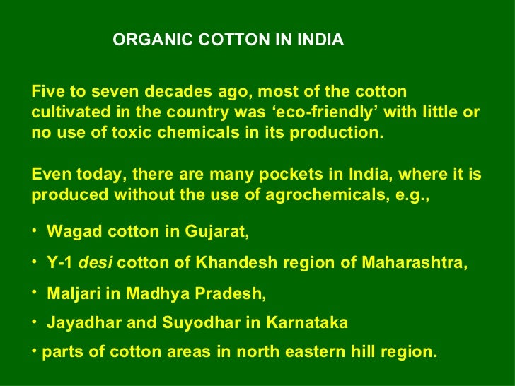 ORGANIC COTTON IN INDIA <ul><li>Five to seven decades ago, most of the cotton cultivated in the country was 'eco-friendly'...