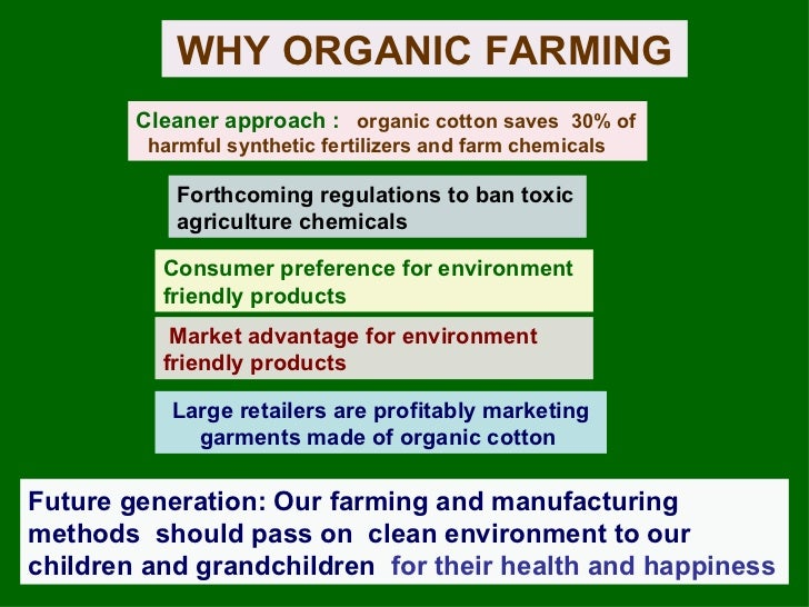 WHY ORGANIC FARMING Large retailers are profitably marketing garments made of organic cotton  Consumer preference for envi...