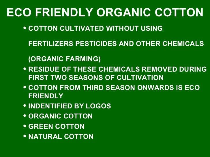 <ul><ul><ul><li>COTTON CULTIVATED WITHOUT USING FERTILIZERS PESTICIDES AND OTHER CHEMICALS (ORGANIC FARMING) </li></ul></u...