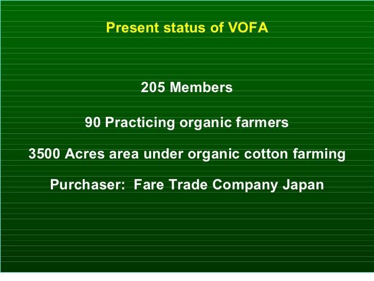 Present status of VOFA 205 Members 90 Practicing organic farmers 3500 Acres area under organic cotton farming Purchaser:  ...