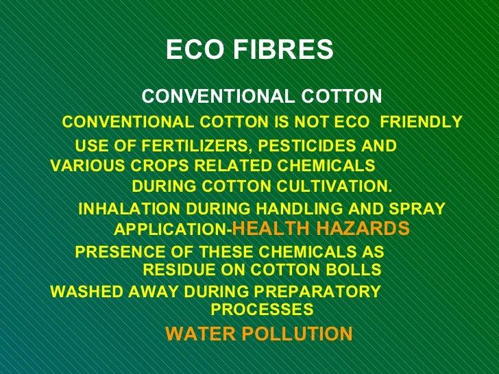 <ul><li>ECO FIBRES </li></ul><ul><ul><li>CONVENTIONAL COTTON </li></ul></ul><ul><ul><li>CONVENTIONAL COTTON IS NOT ECO  FR...