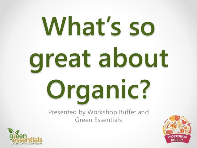 What's so great about Organic? Presented by Workshop Buffet and Green Essentials