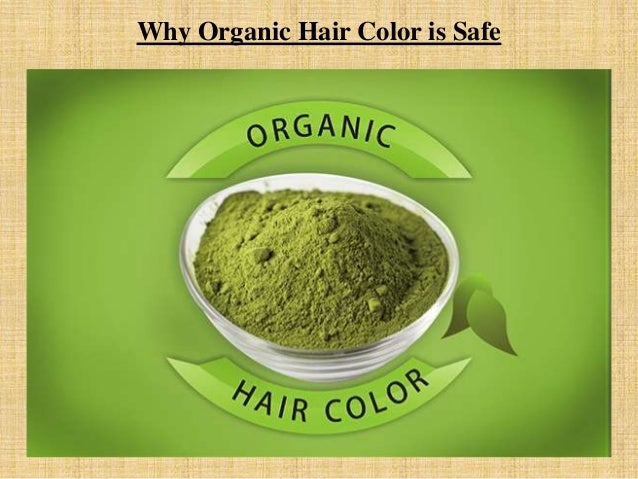 why-organic-hair-color-is-safe-1-638.jpg?cb=1425444664