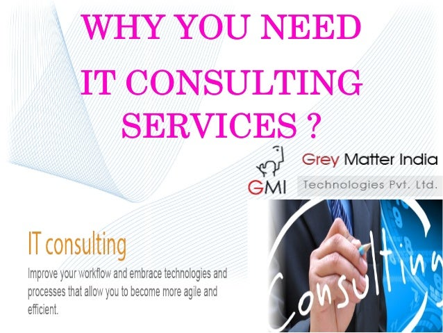 WHY YOU NEED IT CONSULTING  SERVICES ? WHY YOU NEED IT CONSULTING  SERVICES ?