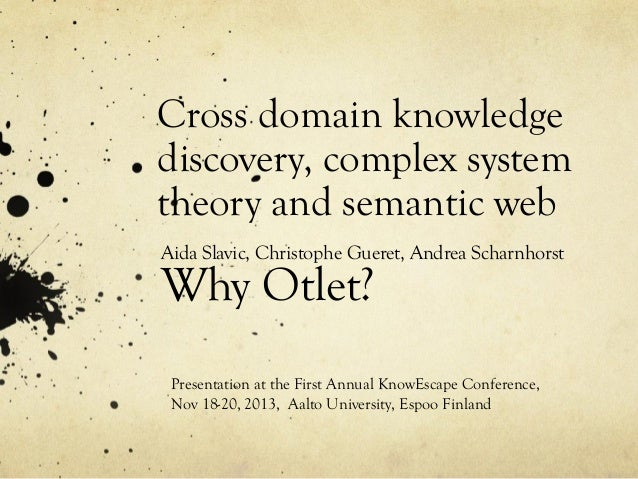 Cross domain knowledge discovery, complex system theory and semantic web Aida Slavic, Christophe Gueret, Andrea Scharnhors...