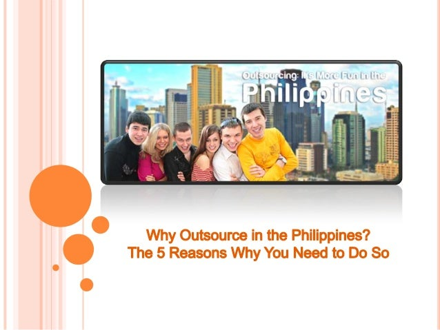 The Philippines is a hub for serviceoutsourcing. Over the past decade,thousands of businesses from aroundthe world transfe...