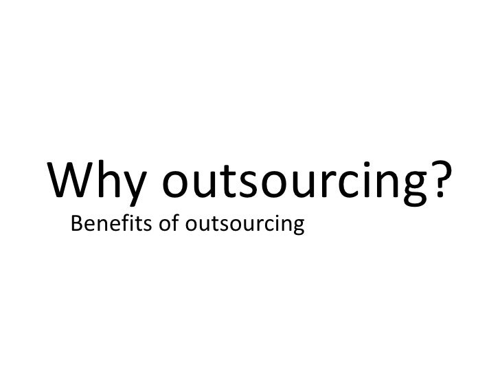 Why outsourcing?<br />Benefits of outsourcing<br />