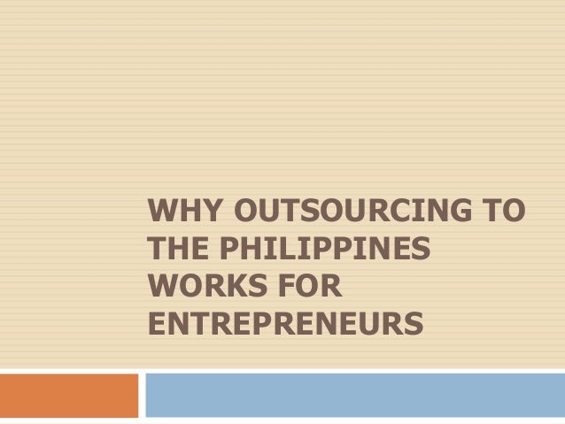 WHY OUTSOURCING TOTHE PHILIPPINESWORKS FORENTREPRENEURS
