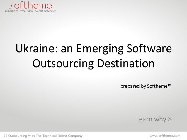 Ukraine: an Emerging Software Outsourcing Destination prepared by Softheme™ Learn why >