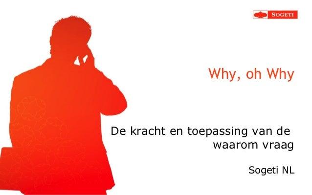 Why, oh WhyDe kracht en toepassing van de                 waarom vraag                      Sogeti NL