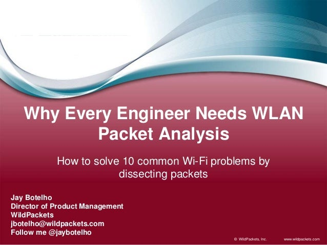 www.wildpackets.com© WildPackets, Inc. Why Every Engineer Needs WLAN Packet Analysis How to solve 10 common Wi-Fi problems...