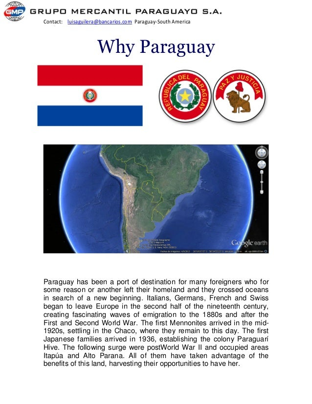 Contact: luisaguilera@bancarios.com Paraguay-South America Why Paraguay Paraguay has been a port of destination for many f...