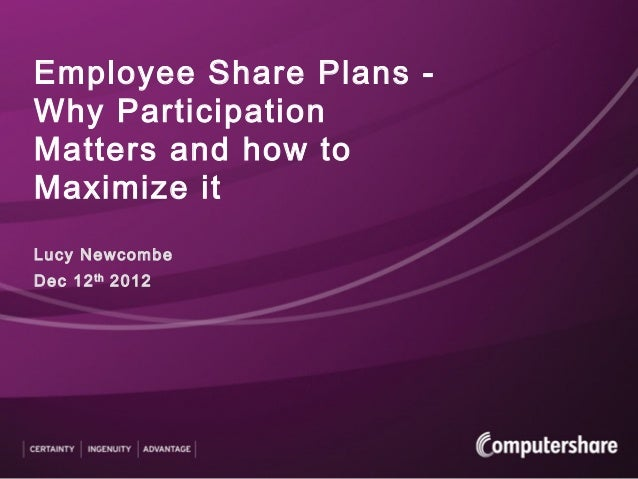 Employee Share Plans -Why ParticipationMatters and how toMaximize itLucy NewcombeDec 12 th 2012