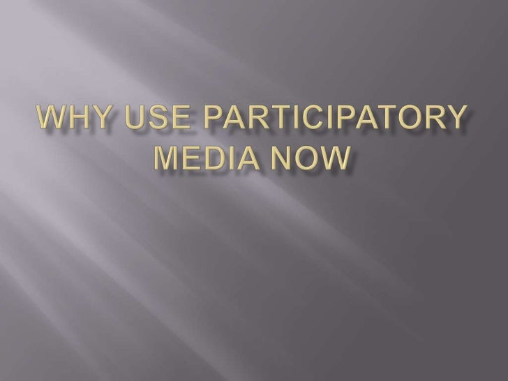 Why use Participatory media now<br />