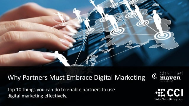 Why Partners Must Embrace Digital Marketing Top 10 things you can do to enable partners to use digital marketing effective...