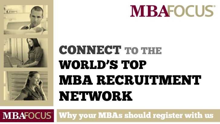 CONNECT TO THEWORLD'S TOPMBA RECRUITMENTNETWORKWhy your MBAs should register with us