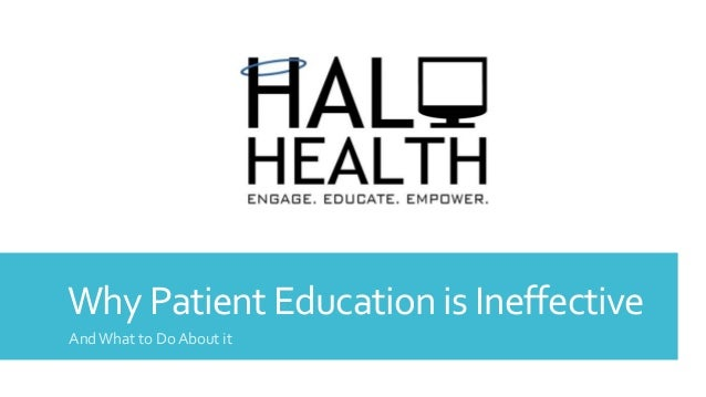Why Patient Education is Ineffective AndWhat to Do About it