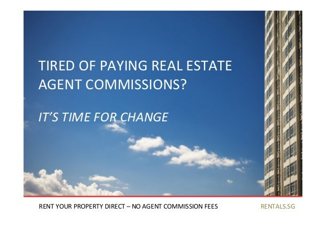 RENTALS.SG	    TIRED	   OF	   PAYING	   REAL	   ESTATE	   	    AGENT	   COMMISSIONS?	    RENT	   YOUR	   PROPERTY	   DIREC...