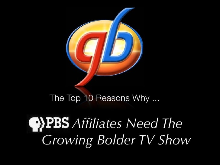 The Top 10 Reasons Why ...      Affiliates Need The Growing Bolder TV Show
