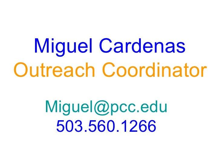 [email_address] 503.560.1266 Miguel Cardenas Outreach Coordinator