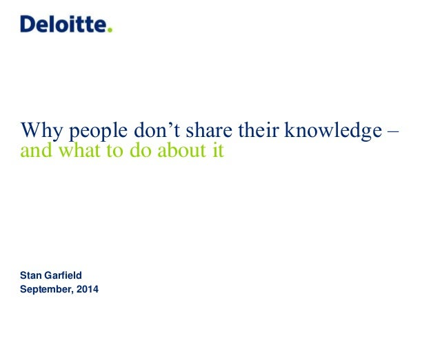 Why people don't share their knowledge –  and what to do about it  Stan Garfield  September, 2014
