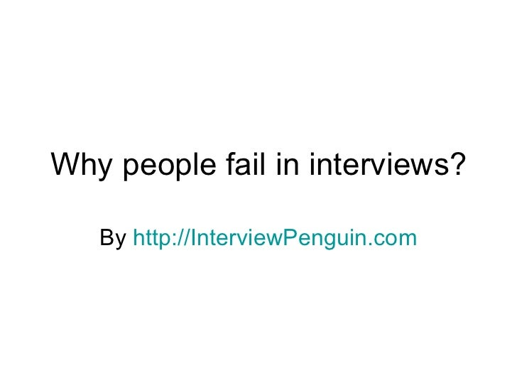 Why people fail in interviews? By  http://InterviewPenguin.com