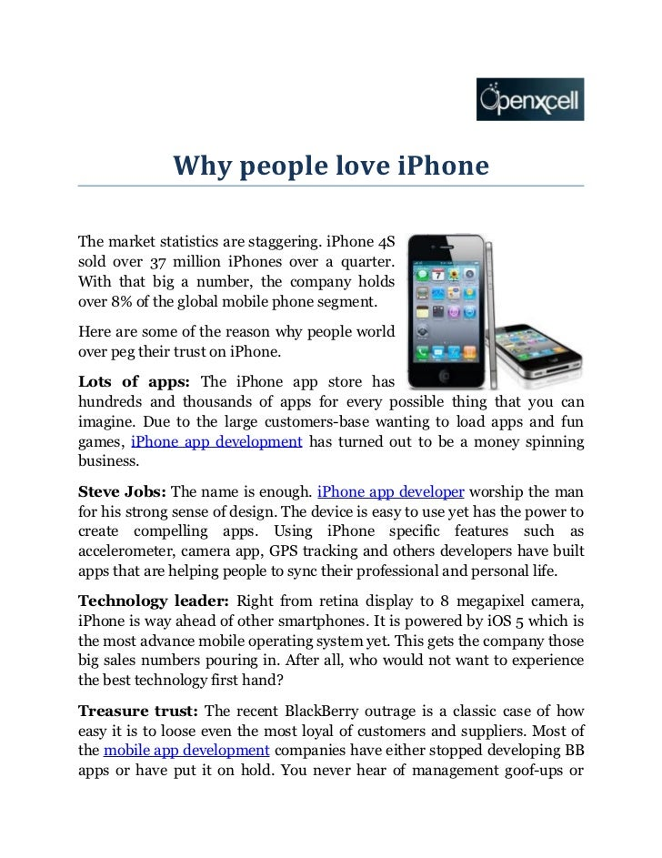 Why people love iPhoneThe market statistics are staggering. iPhone 4Ssold over 37 million iPhones over a quarter.With that...