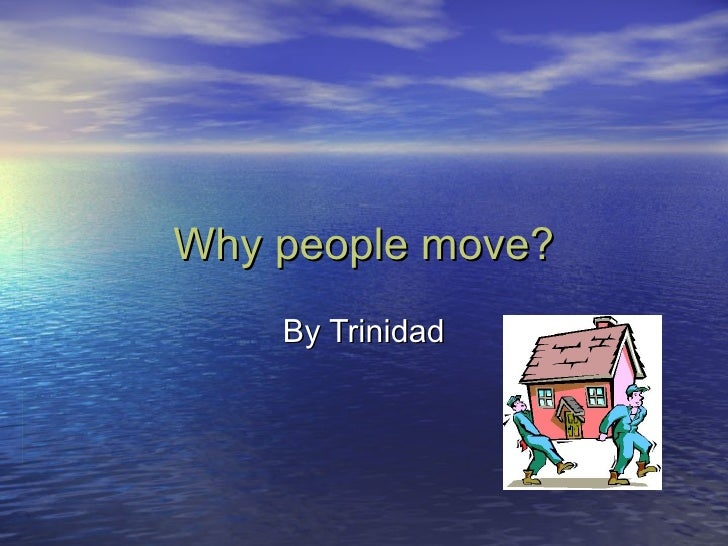Why people move? By Trinidad
