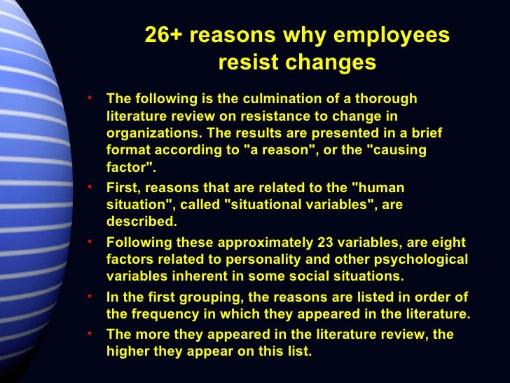 why employees resist change Causes of employee resistance to change and propose five key criteria that affect bpr implementation: training, efficient communication, positive motivation, the participation and involvement of employees and the participation and involvement of all managers.
