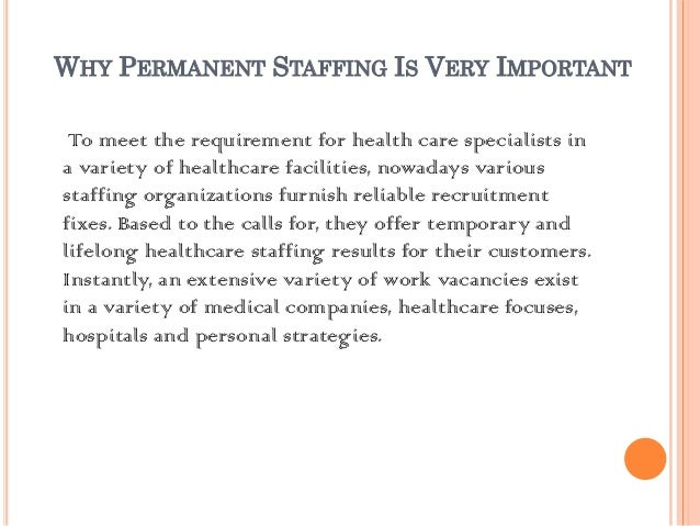 WHY PERMANENT STAFFING IS VERY IMPORTANT To meet the requirement for health care specialists ina variety of healthcare fac...