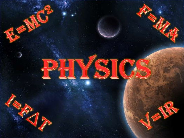 """Top 5 Reasons to    Study Physics 5) Physics is way cooler than     Biology, Chemistry, etc.    """"in Science, there iS only..."""