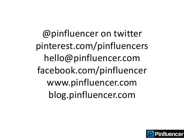@pinfluencer on twitterpinterest.com/pinfluencers  hello@pinfluencer.comfacebook.com/pinfluencer   www.pinfluencer.com   b...