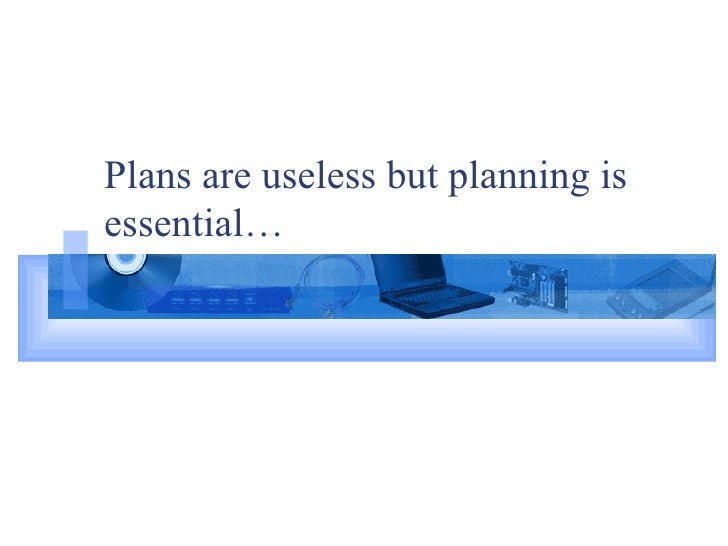 Plans are useless but planning is essential…