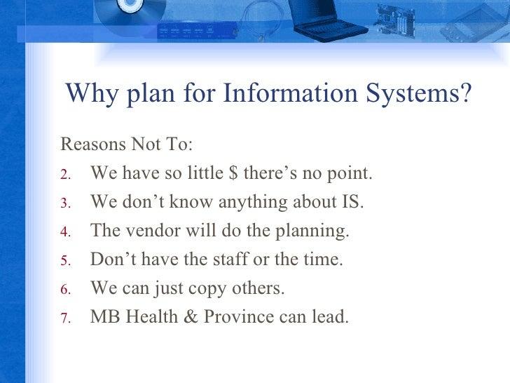 Why plan for Information Systems? <ul><li>Reasons Not To: </li></ul><ul><li>We have so little $ there's no point. </li></u...