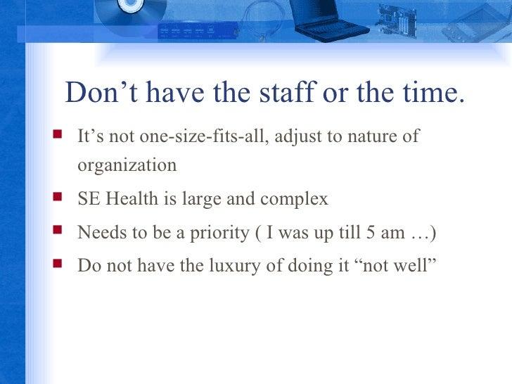 Don't have the staff or the time. <ul><li>It's not one-size-fits-all, adjust to nature of organization </li></ul><ul><li>S...