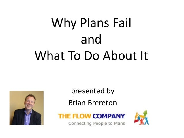 Why Plans Fail       andWhat To Do About It      presented by     Brian Brereton