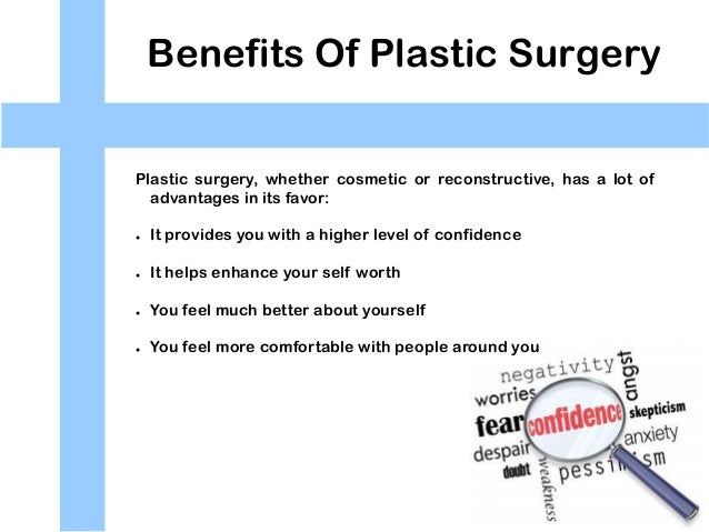 advantage and disadvantage of plastic surgery Advantages and disadvantages of plastic surgery every year thousand of people male and female try the lates techniques in plastic surgery in a quest for.