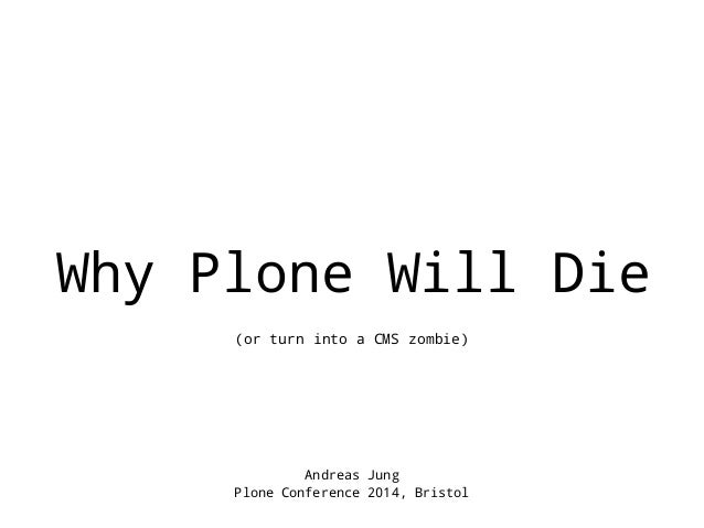 Why Plone Will Die  (or turn into a CMS zombie)  Andreas Jung  Plone Conference 2014, Bristol