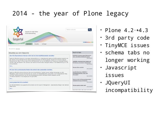 2014 - the year of Plone legacy  • Plone 4.0➝4.2  • 3rd party garbage code  • Migration to Plone 4.3 not easily doable  • ...
