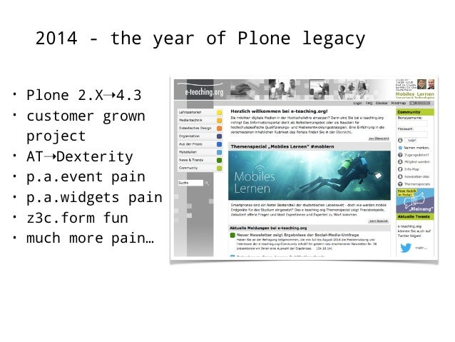 2014 - the year of Plone legacy  • Plone 4.0➝4.1➝4.2➝4.3  • own project  • started in 2010  • every migration upgrade had ...