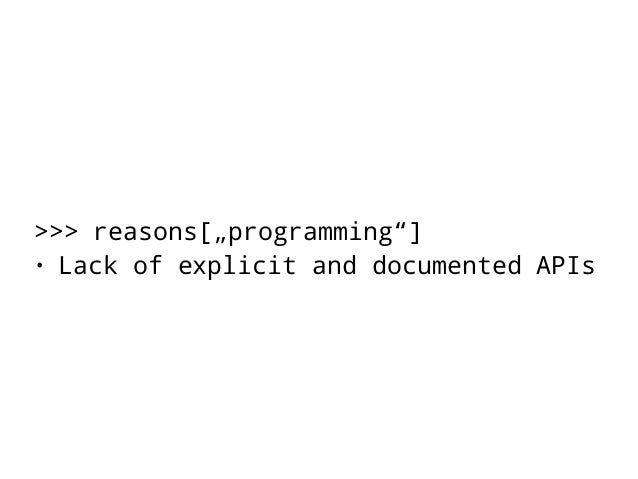 Documented APIs are essential  • APIs define an entry-point to a  particular functionality  • APIs encapsulate and hide co...