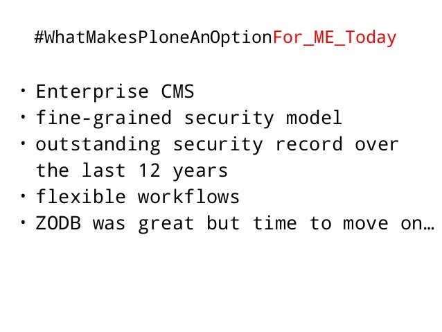 #WhatMakesPloneAnOptionFor_ME_Tomorrow  • As a developer  • getting rid of old code cruft  • getting rid of over-designed ...