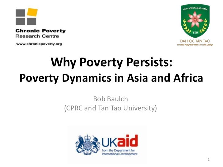 Why Poverty Persists:Poverty Dynamics in Asia and Africa                Bob Baulch        (CPRC and Tan Tao University)   ...