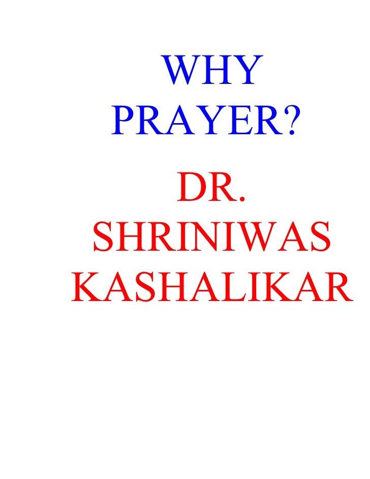 WHY  PRAYER?     DR.  SHRINIWAS KASHALIKAR