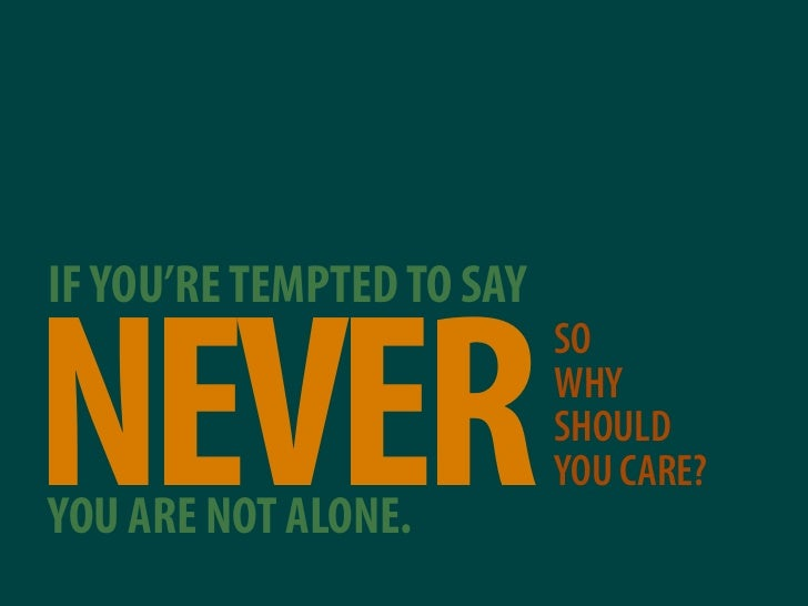 IF YOU'RE TEMPTED TO SAY   NEVER                            SO                            WHY                            S...